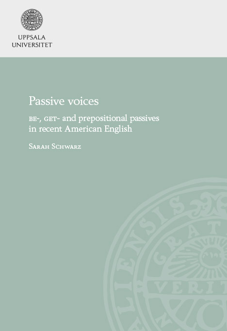 Doctoral Defence: Sarah Schwarz. Passive Voices: BE-, GET- and Prepositional Passives in Recent American English